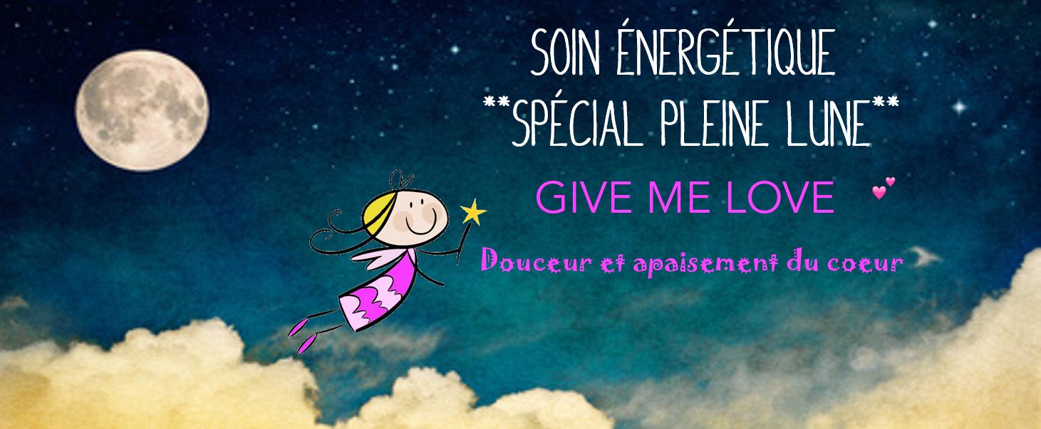 Soin Energétique Spécial Pleine Lune: GIVE ME LOVE