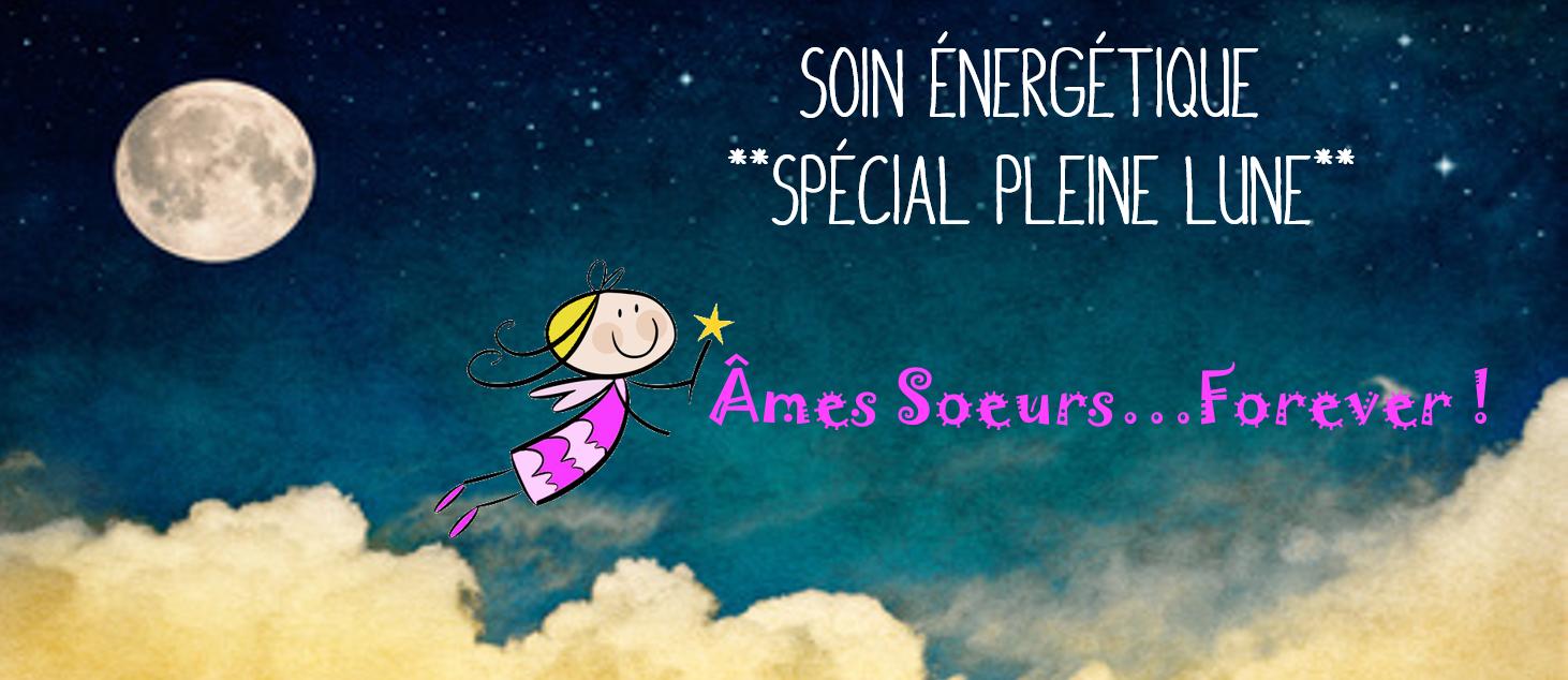 Soin Energétique Spécial Pleine Lune: Âmes Soeurs Forever