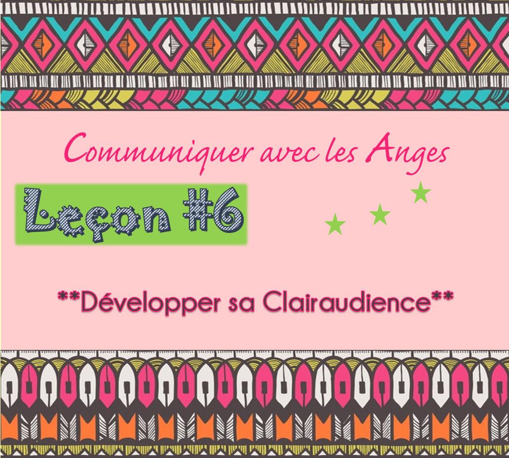 Communiquer avec les Anges: Leçon #6 Développer sa Clairaudience