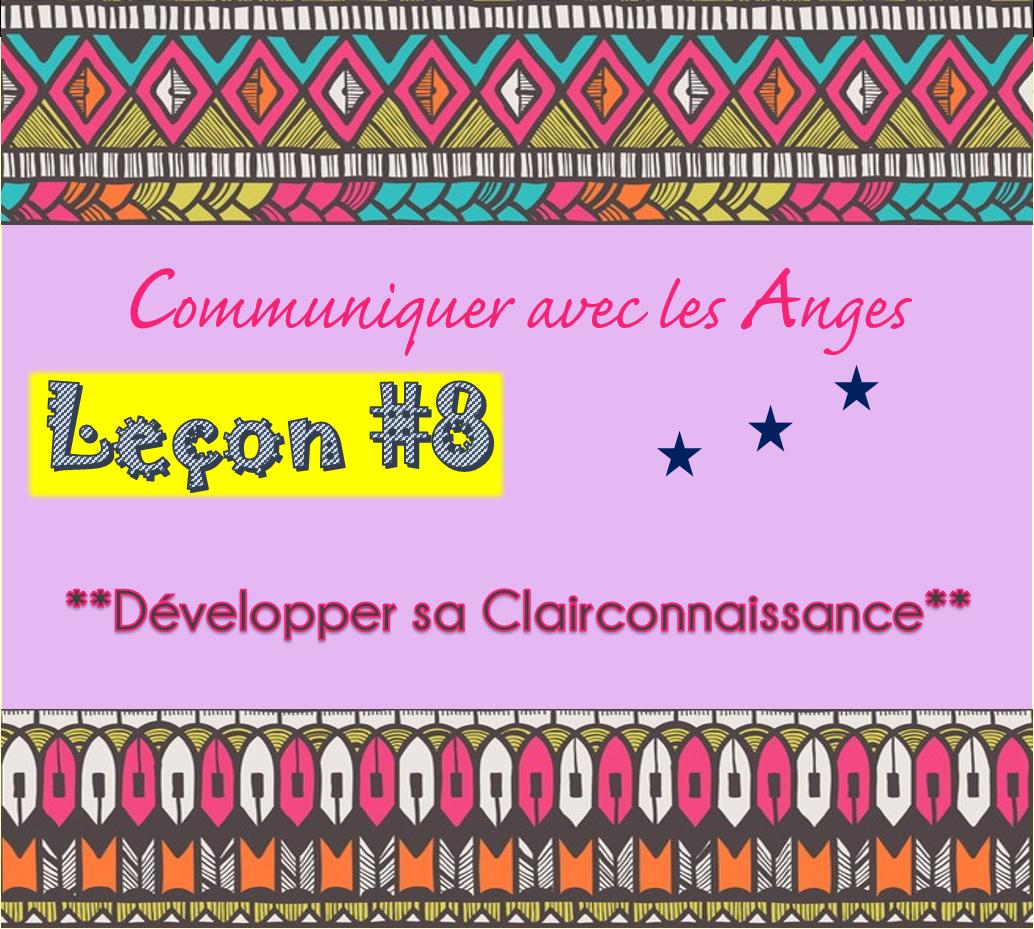 Communiquer avec les Anges: Leçon #8 Développer sa Clairconnaissance
