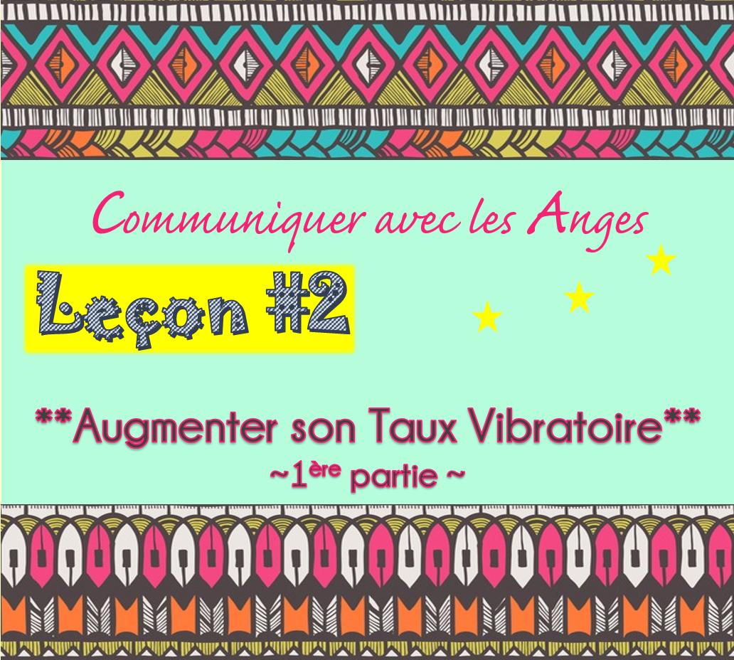 Communiquer avec les Anges: Leçon #2 Augmenter son taux vibratoire(1ère partie)