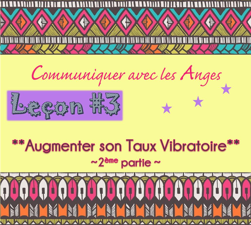 Communiquer avec les Anges: Leçon #3 Augmenter son taux vibratoire(2ème partie)