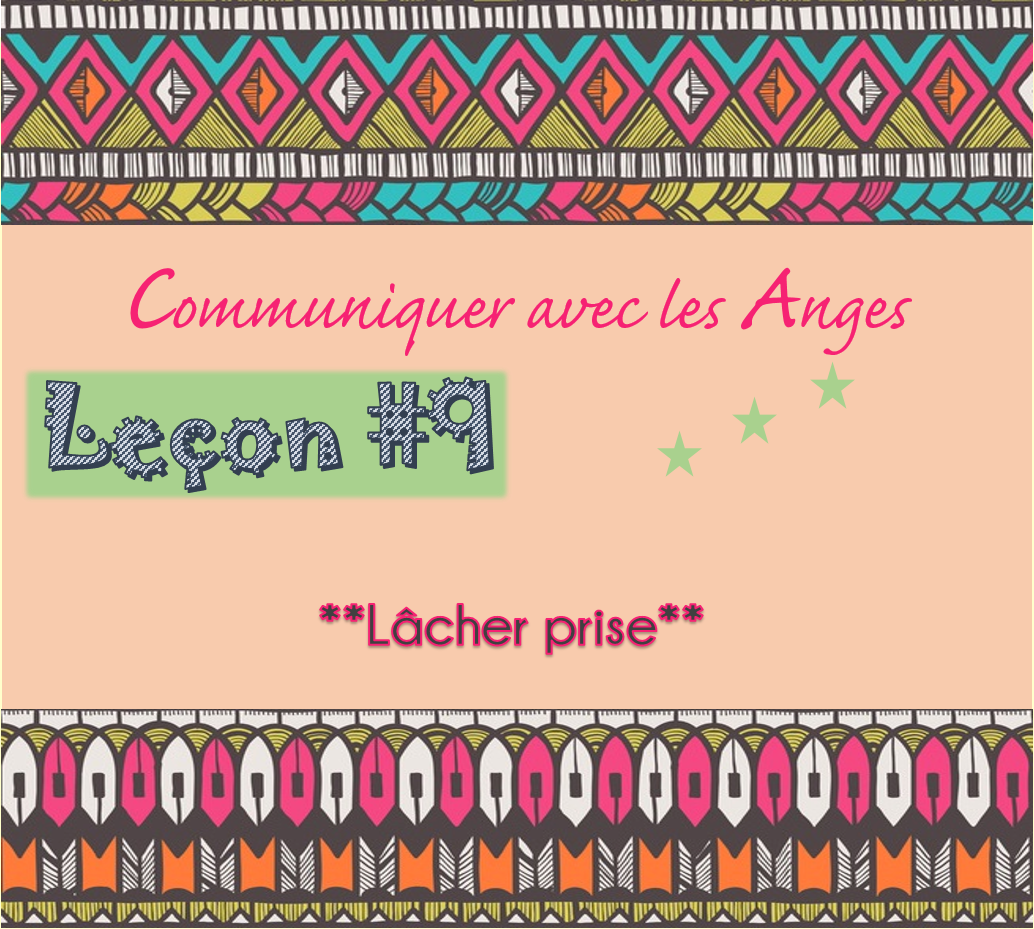 Communiquer avec les Anges: Leçon #9 Lâcher prise