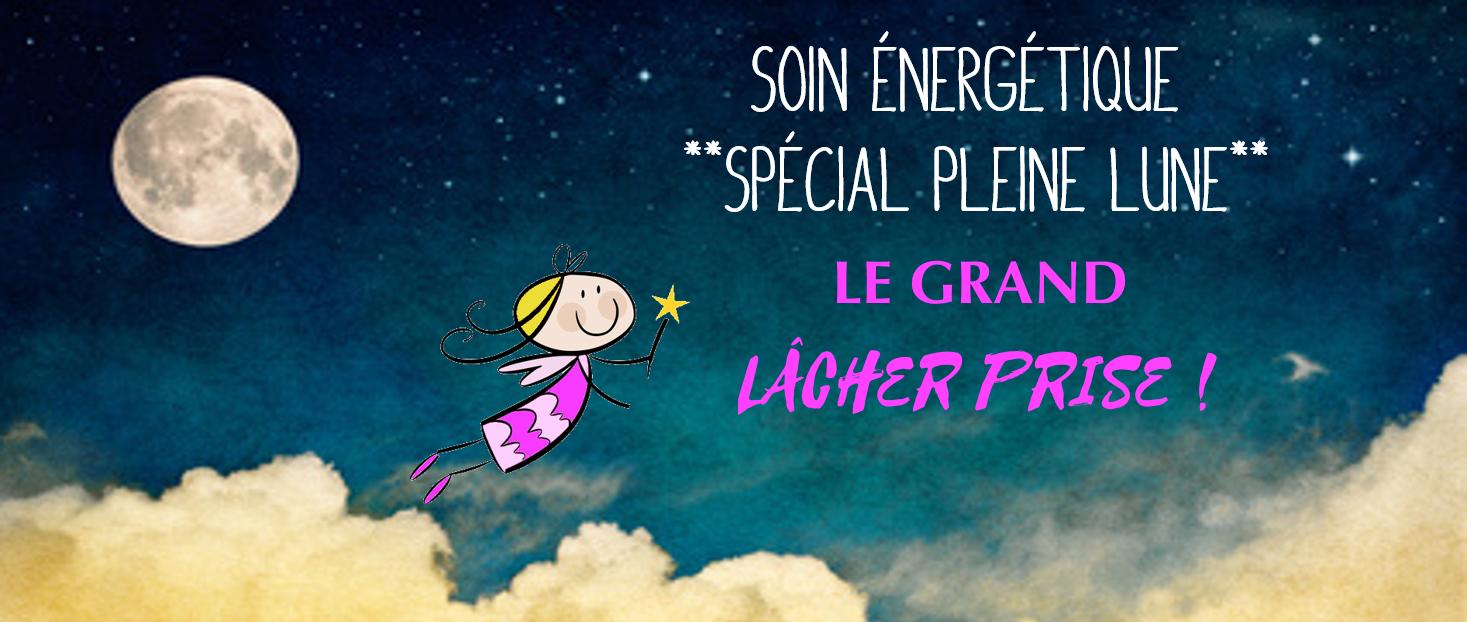 Soin Energétique Spécial Pleine Lune : Le grand LÂCHER PRISE