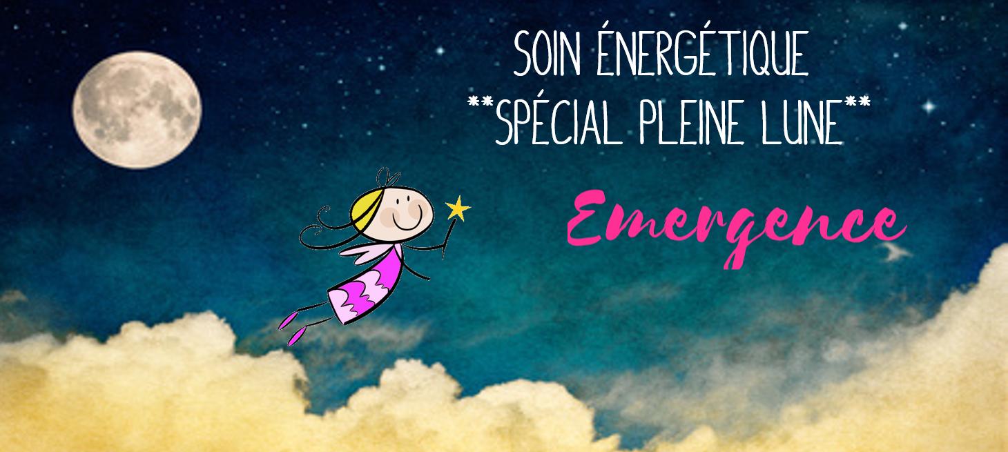 Soin Energétique de la Pleine Lune du 15 Août 2019 : EMERGENCE